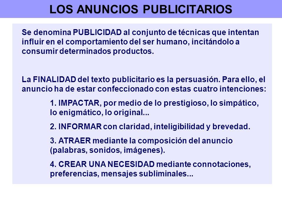 LOS ANUNCIOS PUBLICITARIOS Se denomina PUBLICIDAD al conjunto de técnicas que intentan influir en el comportamiento del ser humano, incitándolo a cons