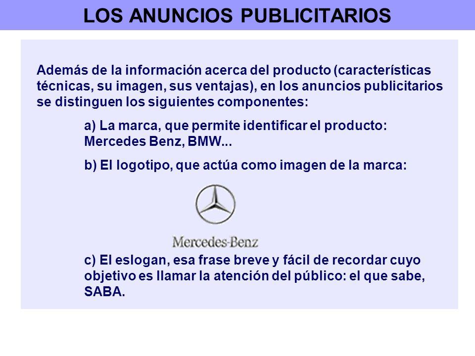 LOS ANUNCIOS PUBLICITARIOS Además de la información acerca del producto (características técnicas, su imagen, sus ventajas), en los anuncios publicita