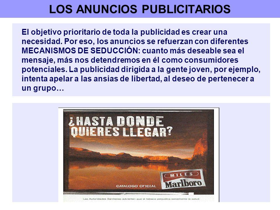 LOS ANUNCIOS PUBLICITARIOS El objetivo prioritario de toda la publicidad es crear una necesidad. Por eso, los anuncios se refuerzan con diferentes MEC