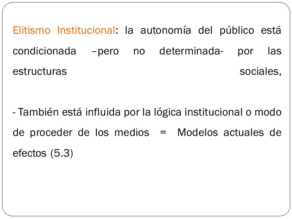Elitismo Institucional: la autonomía del público está condicionada –pero no determinada- por las estructuras sociales, - También está influida por la