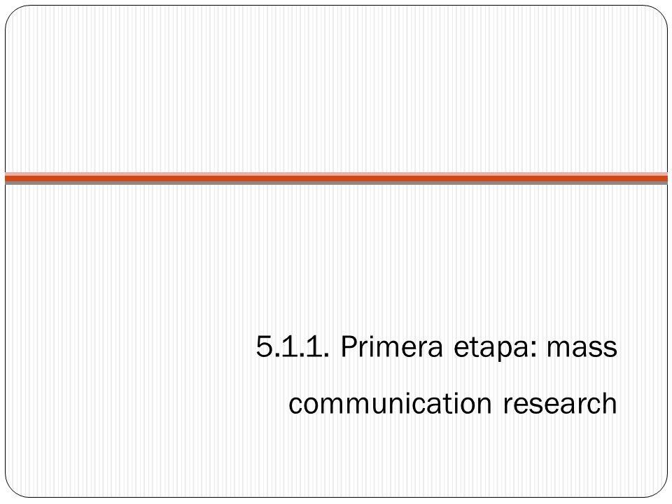 5.1.1. Primera etapa: mass communication research