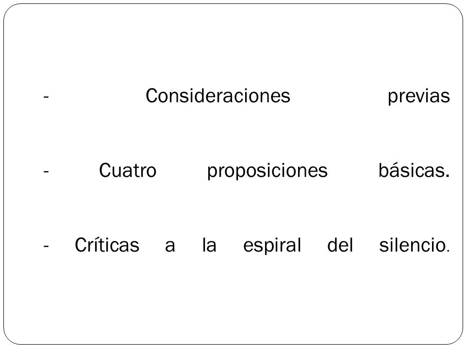 - Consideraciones previas - Cuatro proposiciones básicas. - Críticas a la espiral del silencio.