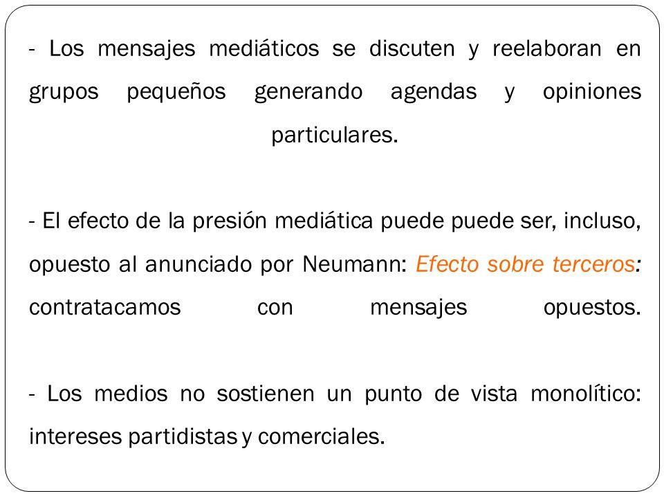 - Los mensajes mediáticos se discuten y reelaboran en grupos pequeños generando agendas y opiniones particulares. - El efecto de la presión mediática