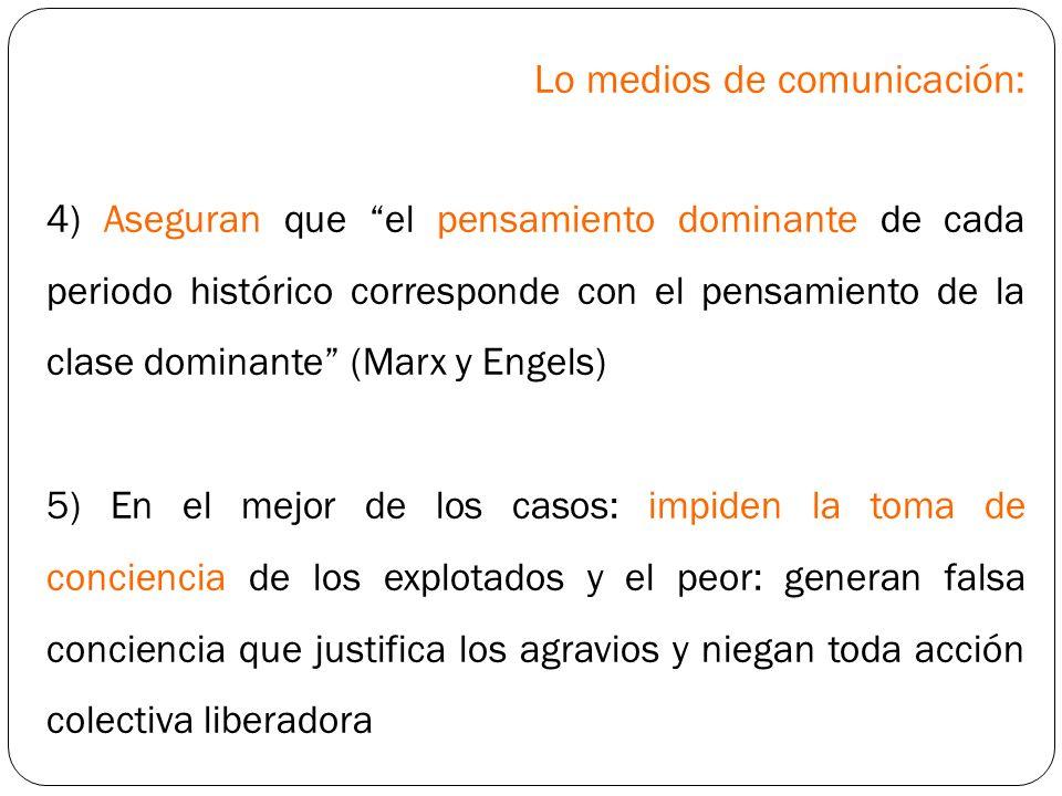 Lo medios de comunicación: 4) Aseguran que el pensamiento dominante de cada periodo histórico corresponde con el pensamiento de la clase dominante (Ma