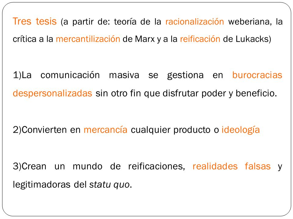 Tres tesis (a partir de: teoría de la racionalización weberiana, la crítica a la mercantilización de Marx y a la reificación de Lukacks) 1)La comunica