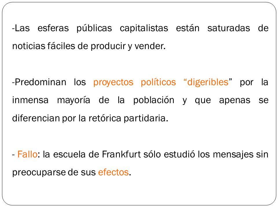 -Las esferas públicas capitalistas están saturadas de noticias fáciles de producir y vender. -Predominan los proyectos políticos digeribles por la inm