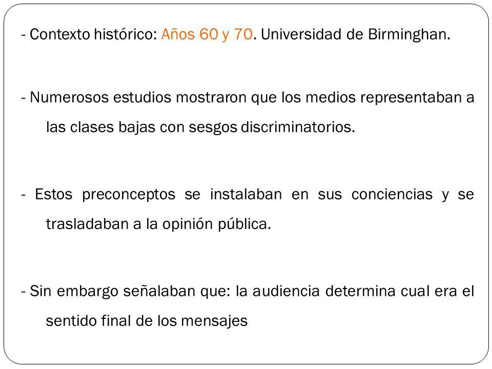- Contexto histórico: Años 60 y 70. Universidad de Birminghan. - Numerosos estudios mostraron que los medios representaban a las clases bajas con sesg