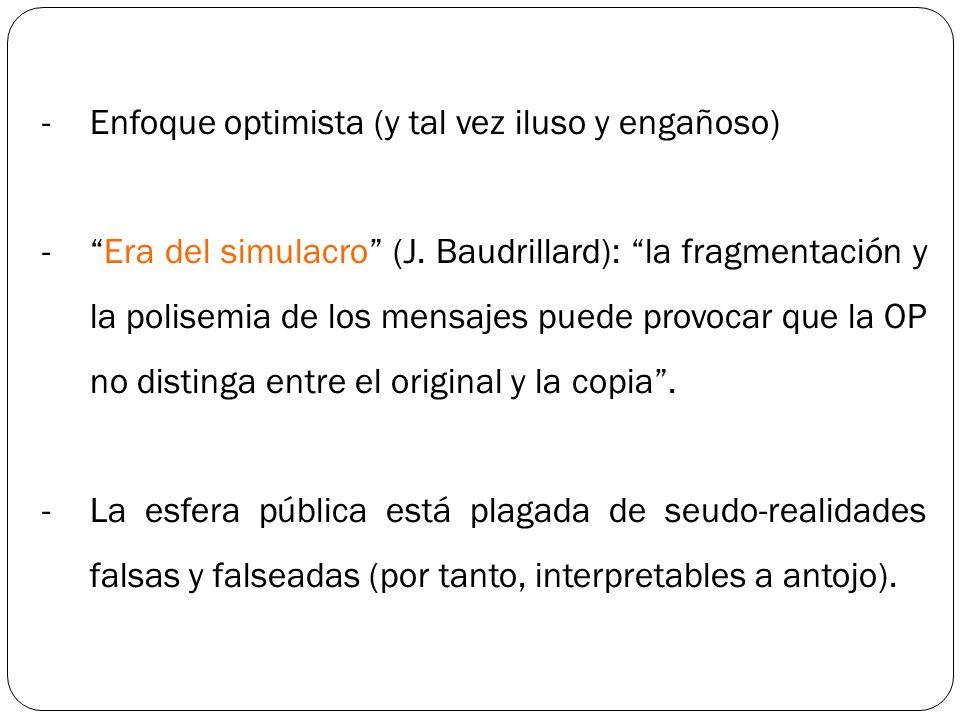 -Enfoque optimista (y tal vez iluso y engañoso) -Era del simulacro (J. Baudrillard): la fragmentación y la polisemia de los mensajes puede provocar qu