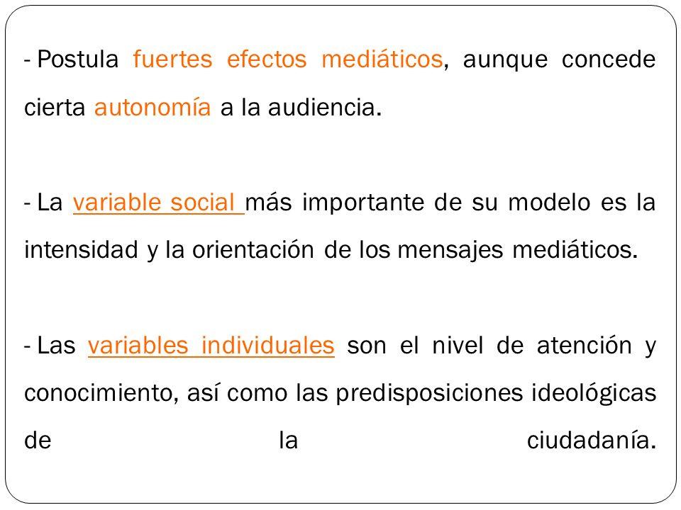 - Postula fuertes efectos mediáticos, aunque concede cierta autonomía a la audiencia. - La variable social más importante de su modelo es la intensida