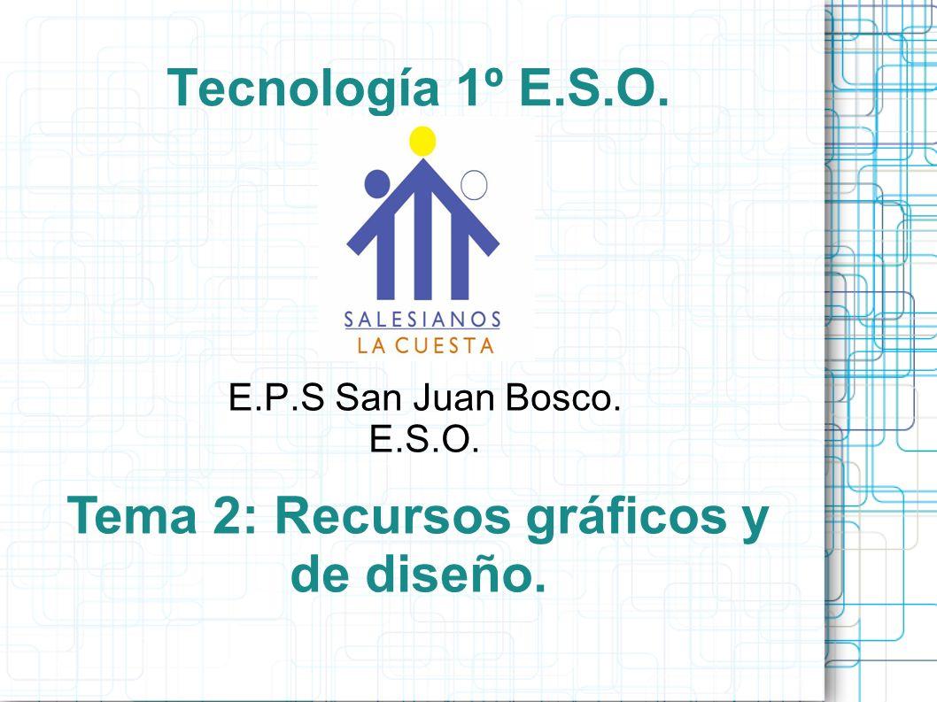 Tecnología 1º E.S.O. E.P.S San Juan Bosco. E.S.O. Tema 2: Recursos gráficos y de diseño.