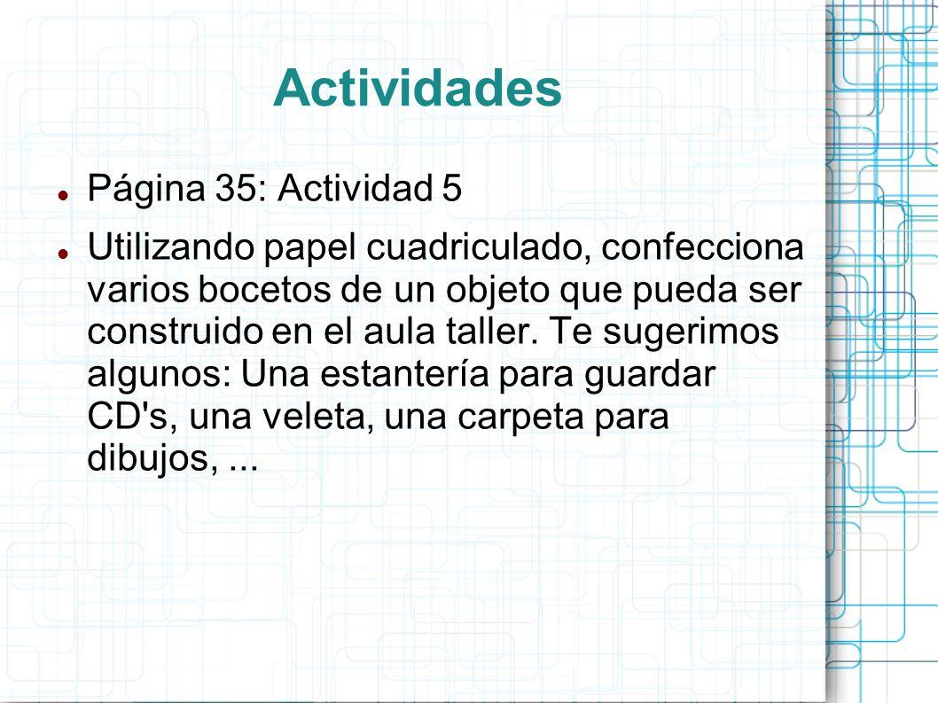 Actividades Página 35: Actividad 5 Utilizando papel cuadriculado, confecciona varios bocetos de un objeto que pueda ser construido en el aula taller.