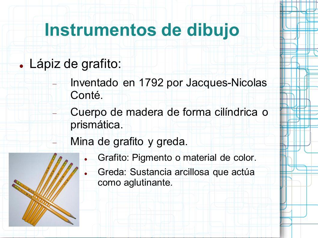 Instrumentos de dibujo Lápiz de grafito: Inventado en 1792 por Jacques-Nicolas Conté. Cuerpo de madera de forma cilíndrica o prismática. Mina de grafi