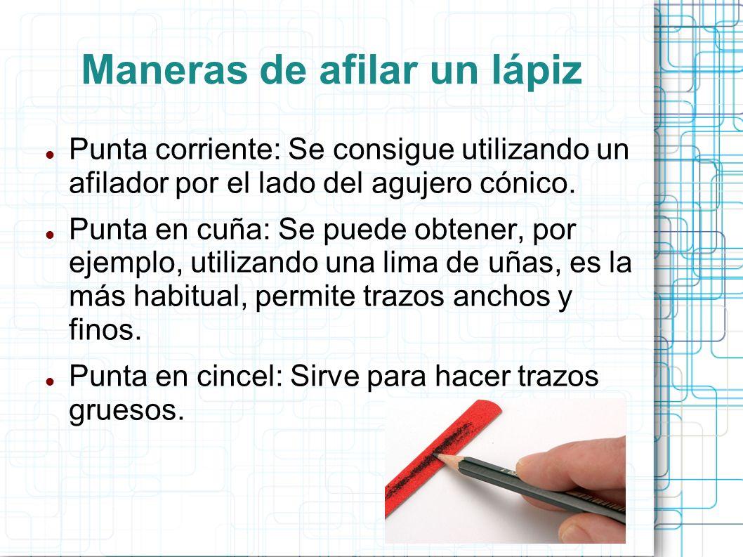 Maneras de afilar un lápiz Punta corriente: Se consigue utilizando un afilador por el lado del agujero cónico. Punta en cuña: Se puede obtener, por ej