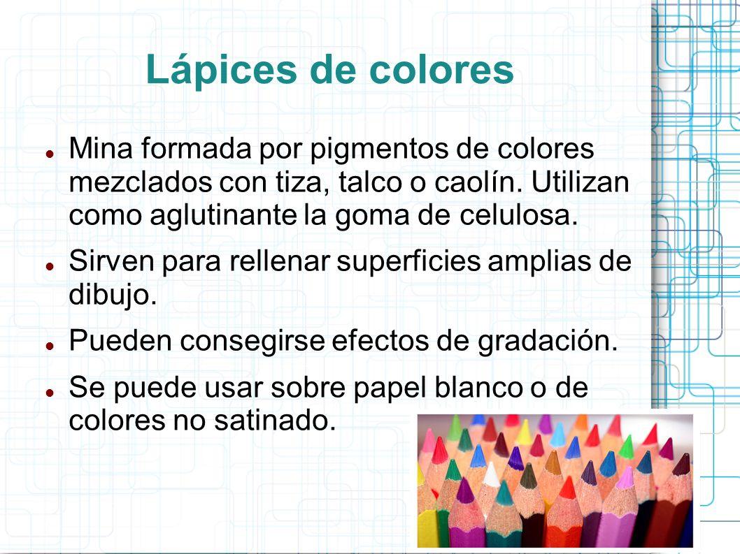 Lápices de colores Mina formada por pigmentos de colores mezclados con tiza, talco o caolín. Utilizan como aglutinante la goma de celulosa. Sirven par
