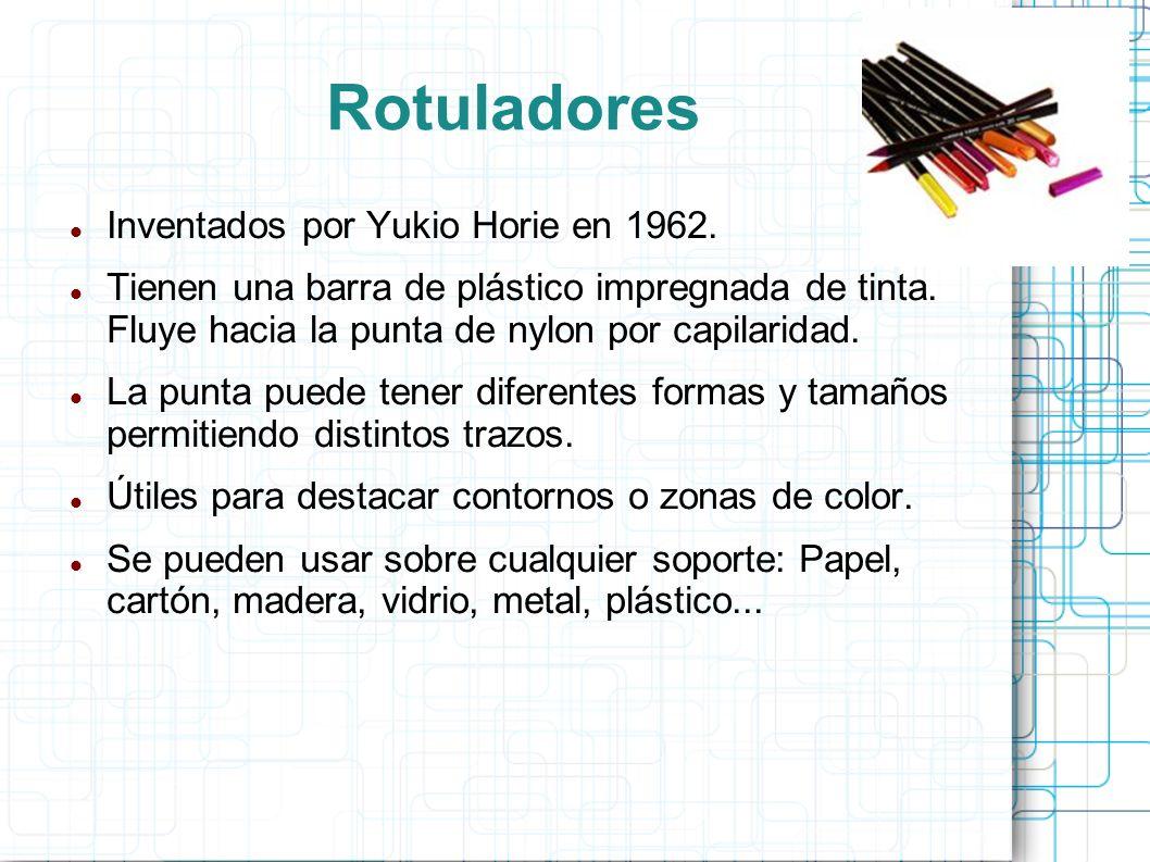 Rotuladores Inventados por Yukio Horie en 1962. Tienen una barra de plástico impregnada de tinta. Fluye hacia la punta de nylon por capilaridad. La pu