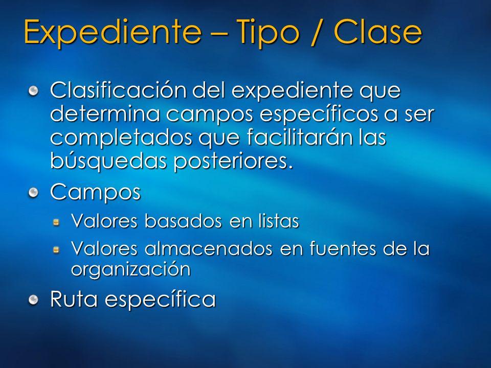 Expediente – Tipo / Clase Clasificación del expediente que determina campos específicos a ser completados que facilitarán las búsquedas posteriores. C