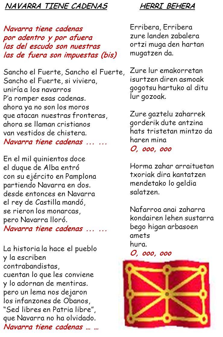 NAVARRA TIENE CADENAS Navarra tiene cadenas por adentro y por afuera las del escudo son nuestras las de fuera son impuestas (bis) Sancho el Fuerte, Sa