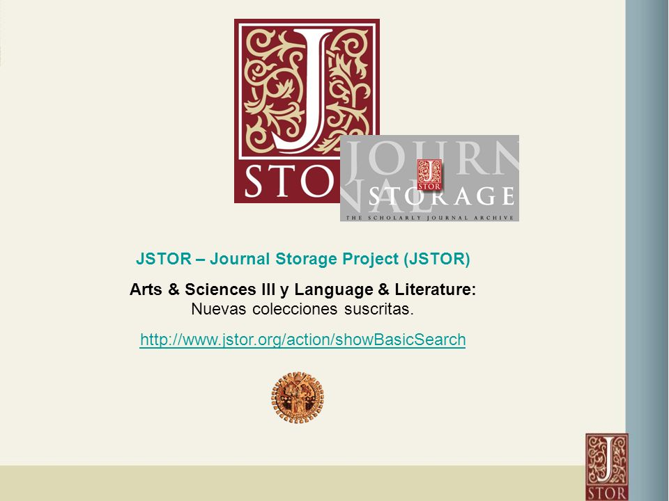 JSTOR – Journal Storage Project (JSTOR) Arts & Sciences III y Language & Literature: Nuevas colecciones suscritas.