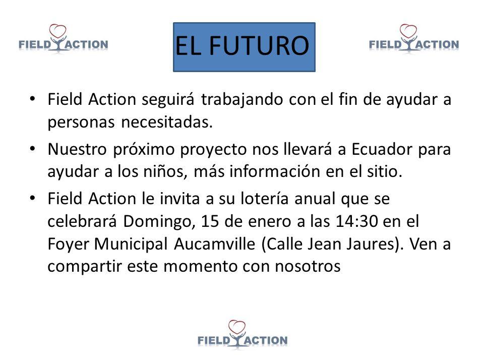 EL FUTURO Field Action seguirá trabajando con el fin de ayudar a personas necesitadas.