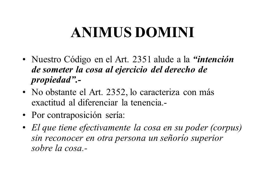 ANIMUS DOMINI Nuestro Código en el Art. 2351 alude a la intención de someter la cosa al ejercicio del derecho de propiedad.- No obstante el Art. 2352,