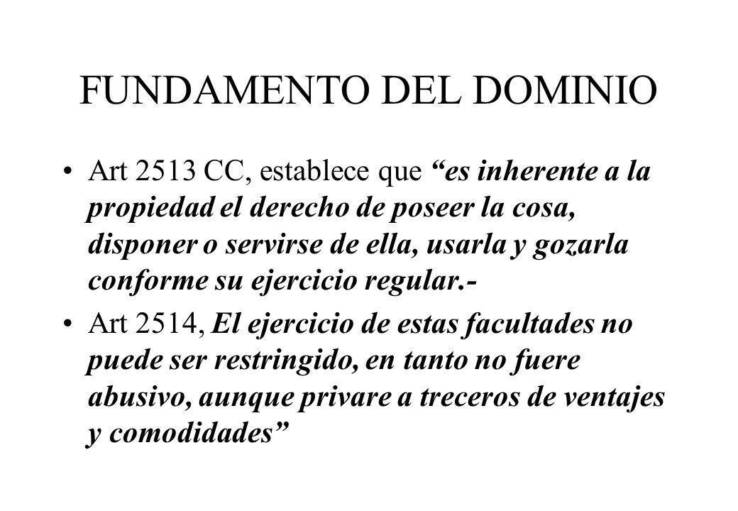 FUNDAMENTO DEL DOMINIO Art 2513 CC, establece que es inherente a la propiedad el derecho de poseer la cosa, disponer o servirse de ella, usarla y goza