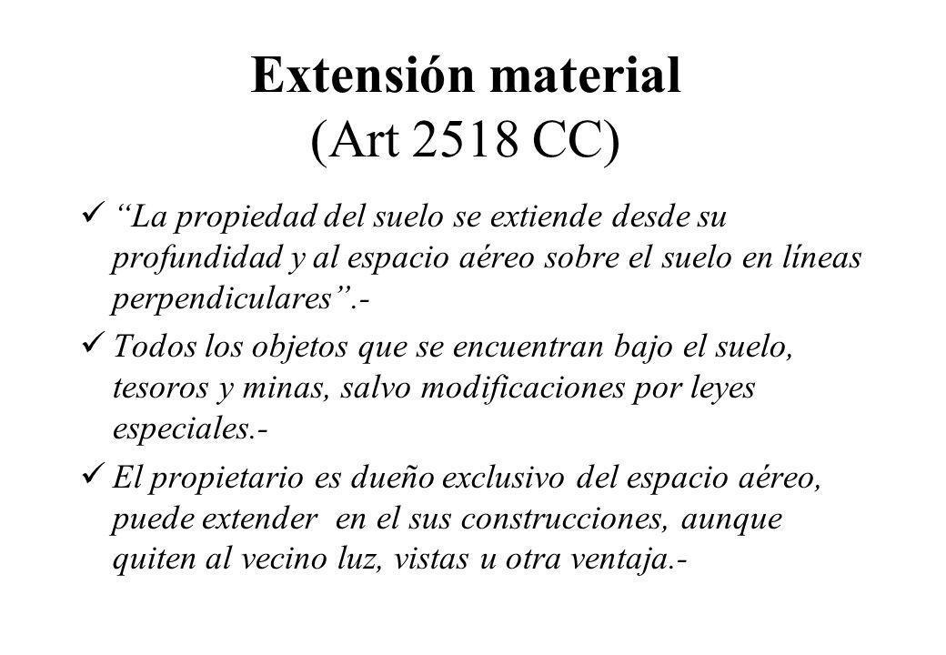 Extensión material (Art 2518 CC) La propiedad del suelo se extiende desde su profundidad y al espacio aéreo sobre el suelo en líneas perpendiculares.-