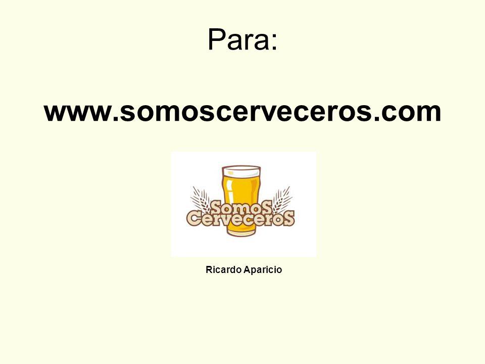 Ricardo Aparicio Para: www.somoscerveceros.com