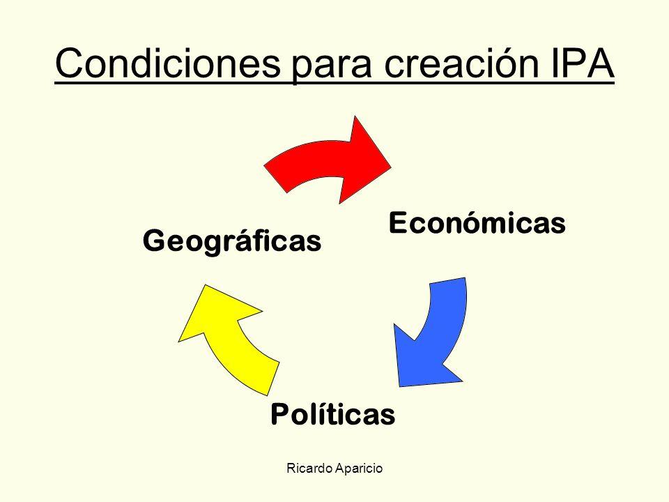 Ricardo Aparicio Condiciones para creación IPA Económicas Políticas Geográficas