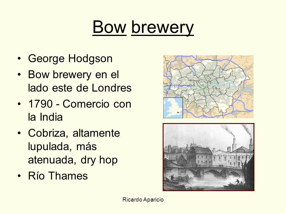 Ricardo Aparicio Bow brewery George Hodgson Bow brewery en el lado este de Londres 1790 - Comercio con la India Cobriza, altamente lupulada, más atenu