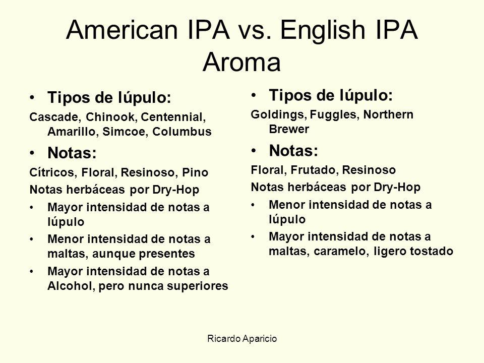 Ricardo Aparicio American IPA vs. English IPA Aroma Tipos de lúpulo: Cascade, Chinook, Centennial, Amarillo, Simcoe, Columbus Notas: Cítricos, Floral,