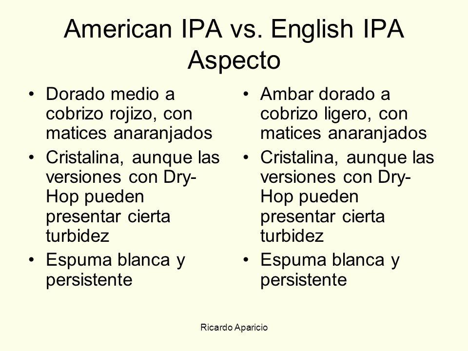 Ricardo Aparicio American IPA vs. English IPA Aspecto Dorado medio a cobrizo rojizo, con matices anaranjados Cristalina, aunque las versiones con Dry-