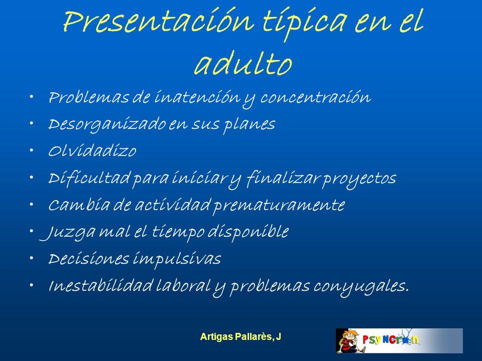 Artigas Pallarès, J Presentación típica en el adulto Problemas de inatención y concentración Desorganizado en sus planes Olvidadizo Dificultad para in