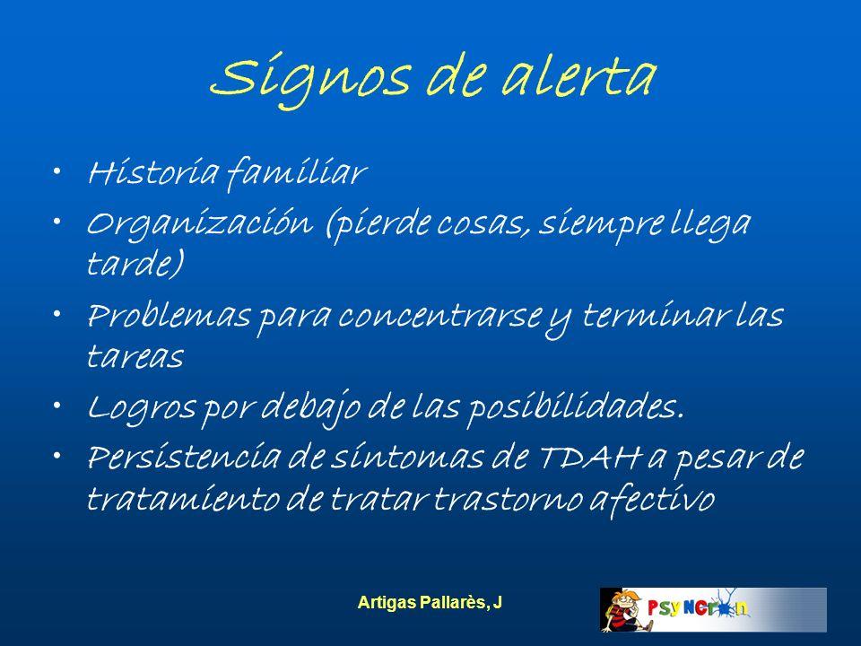 Artigas Pallarès, J Signos de alerta Historia familiar Organización (pierde cosas, siempre llega tarde) Problemas para concentrarse y terminar las tar