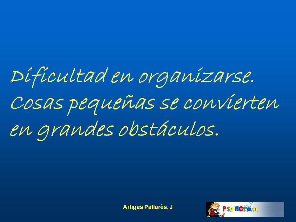 Artigas Pallarès, J Dificultad en organizarse. Cosas pequeñas se convierten en grandes obstáculos.