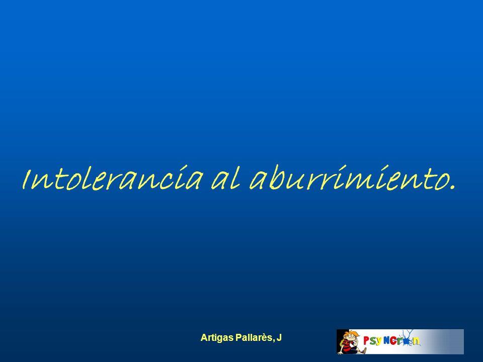 Artigas Pallarès, J Intolerancia al aburrimiento.