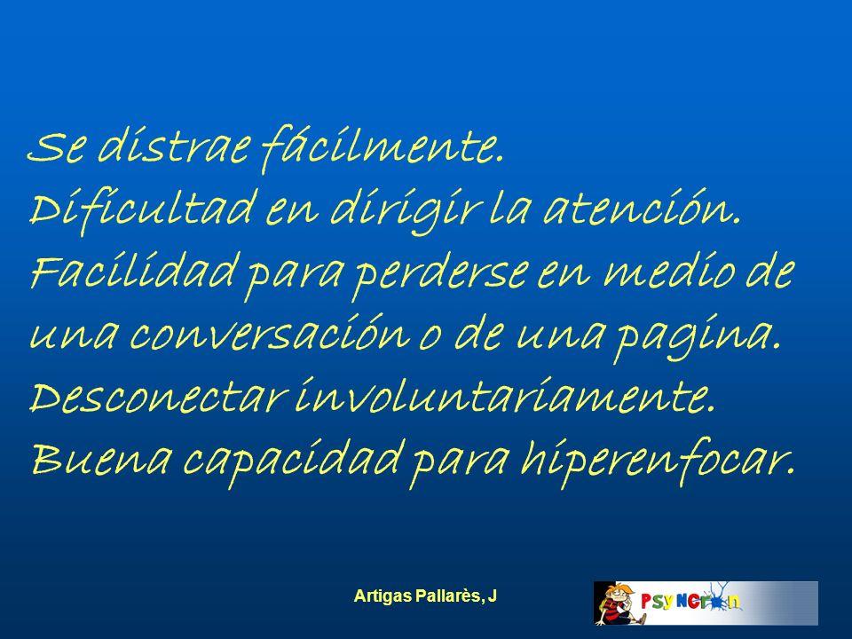 Artigas Pallarès, J Se distrae fácilmente. Dificultad en dirigir la atención. Facilidad para perderse en medio de una conversación o de una pagina. De