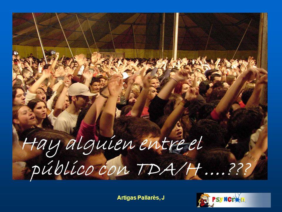 Artigas Pallarès, J Hay alguien entre el público con TDA/H....???