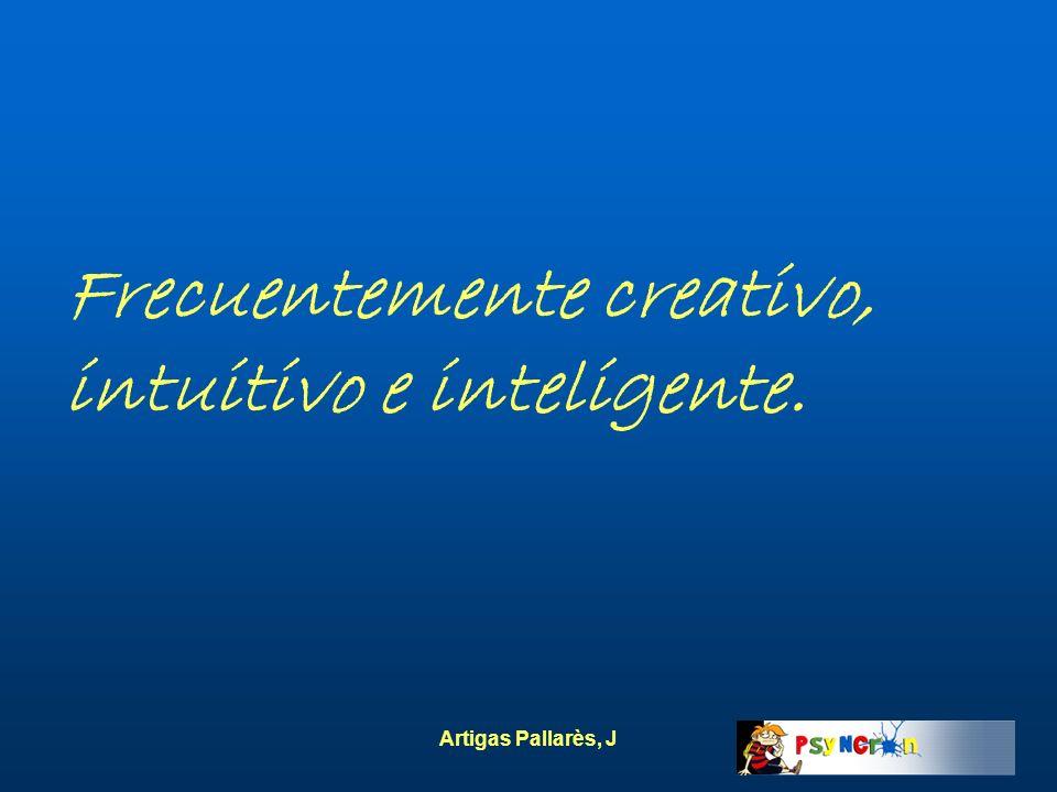 Artigas Pallarès, J Frecuentemente creativo, intuitivo e inteligente.