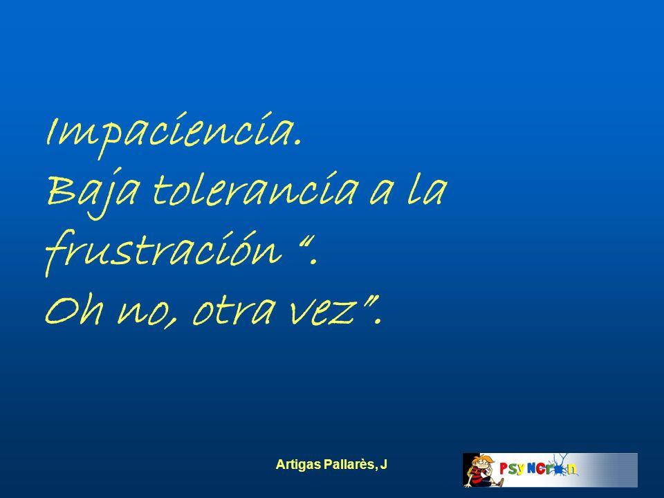 Artigas Pallarès, J Impaciencia. Baja tolerancia a la frustración. Oh no, otra vez.