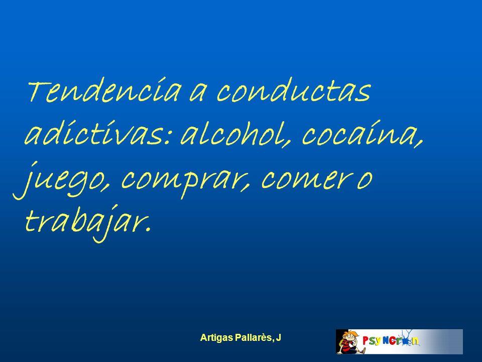 Artigas Pallarès, J Tendencia a conductas adictivas: alcohol, cocaína, juego, comprar, comer o trabajar.