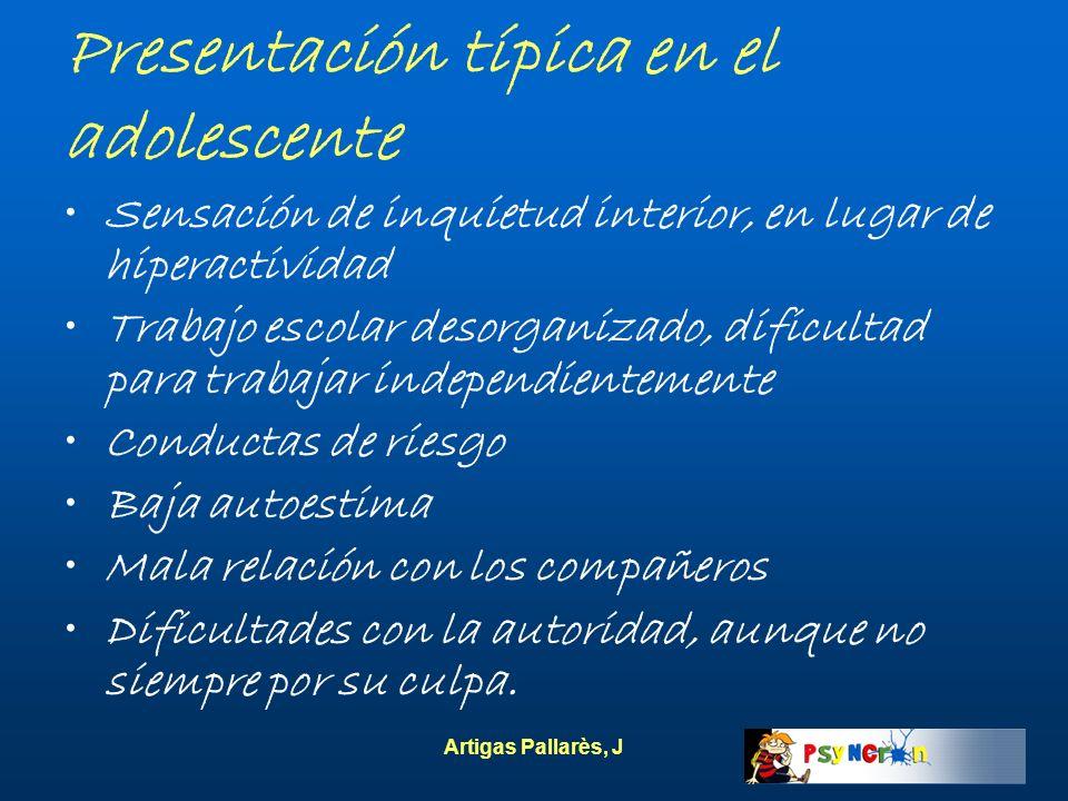Artigas Pallarès, J Presentación típica en el adolescente Sensación de inquietud interior, en lugar de hiperactividad Trabajo escolar desorganizado, d