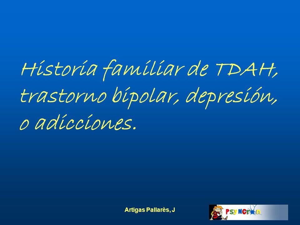 Artigas Pallarès, J Historia familiar de TDAH, trastorno bipolar, depresión, o adicciones.