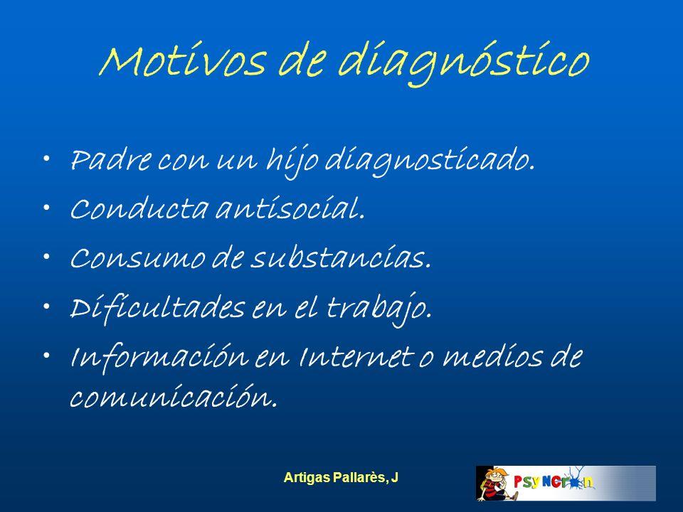 Artigas Pallarès, J Motivos de diagnóstico Padre con un hijo diagnosticado. Conducta antisocial. Consumo de substancias. Dificultades en el trabajo. I