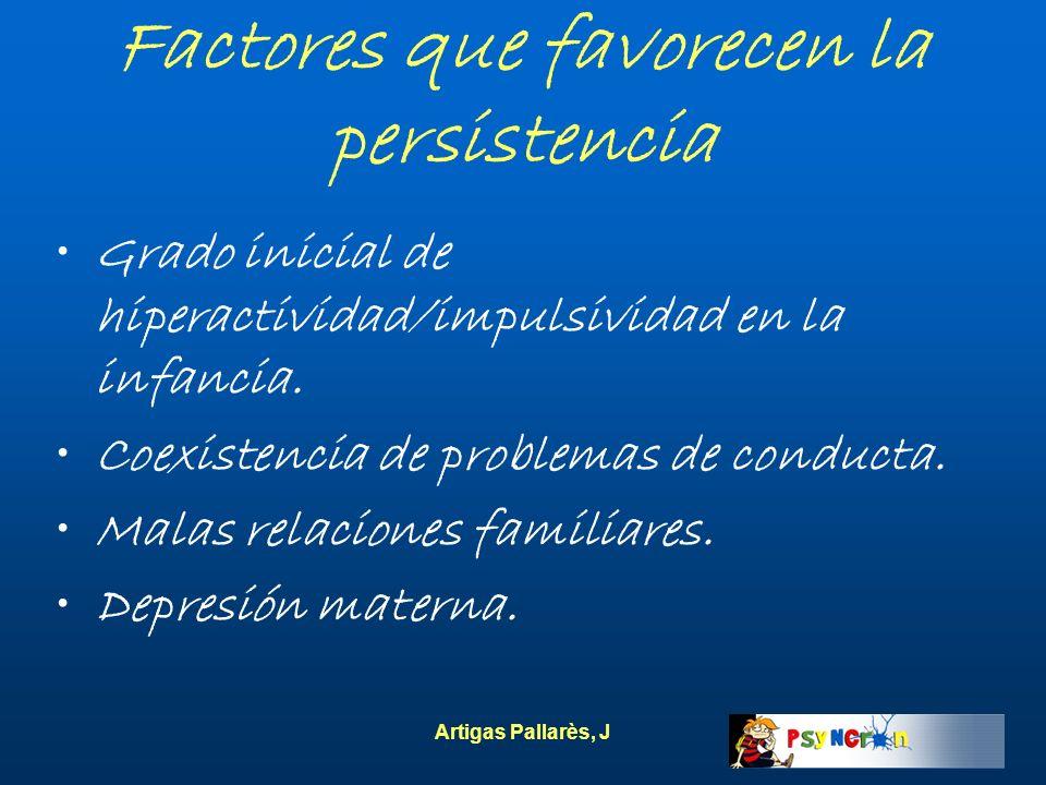 Artigas Pallarès, J Factores que favorecen la persistencia Grado inicial de hiperactividad/impulsividad en la infancia. Coexistencia de problemas de c
