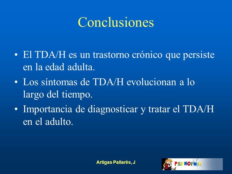 Artigas Pallarès, J Conclusiones El TDA/H es un trastorno crónico que persiste en la edad adulta. Los síntomas de TDA/H evolucionan a lo largo del tie