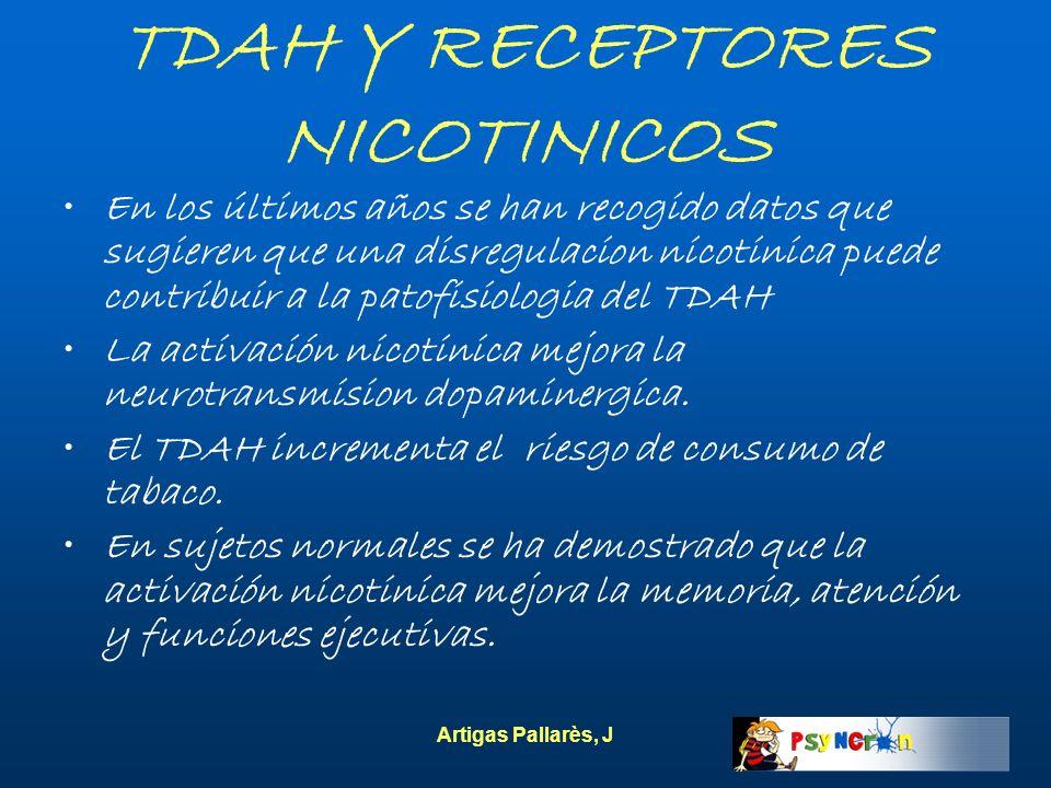 Artigas Pallarès, J TDAH Y RECEPTORES NICOTINICOS En los últimos años se han recogido datos que sugieren que una disregulacion nicotinica puede contri