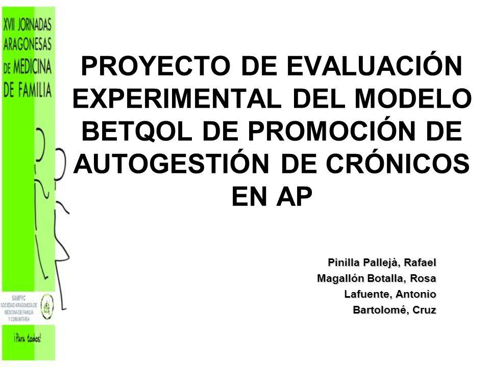 PROYECTO DE EVALUACIÓN EXPERIMENTAL DEL MODELO BETQOL DE PROMOCIÓN DE AUTOGESTIÓN DE CRÓNICOS EN AP Pinilla Pallejà, Rafael Magallón Botalla, Rosa Laf