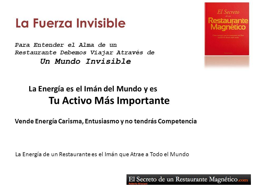 La Fuerza Invisible Vende Energía Carisma, Entusiasmo y no tendrás Competencia La Energía de un Restaurante es el Imán que Atrae a Todo el Mundo La En