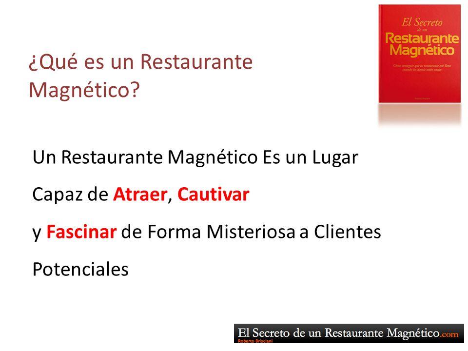 ¿Qué es un Restaurante Magnético? Un Restaurante Magnético Es un Lugar Capaz de Atraer, Cautivar y Fascinar de Forma Misteriosa a Clientes Potenciales