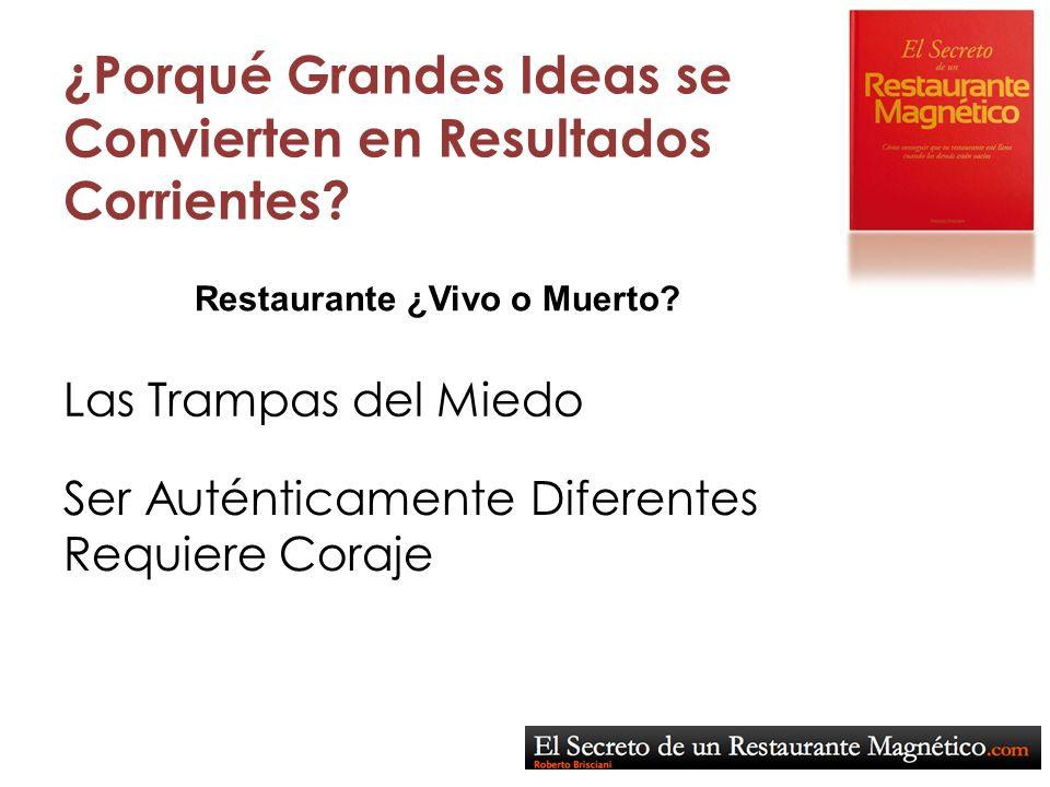 ¿Porqué Grandes Ideas se Convierten en Resultados Corrientes? Ser Auténticamente Diferentes Requiere Coraje Las Trampas del Miedo Restaurante ¿Vivo o
